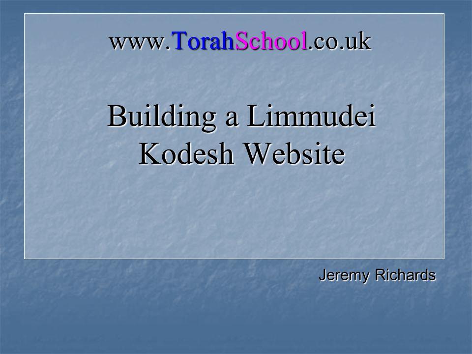 Building a Limmudei Kodesh Website www.TorahSchool.co.uk Jeremy Richards