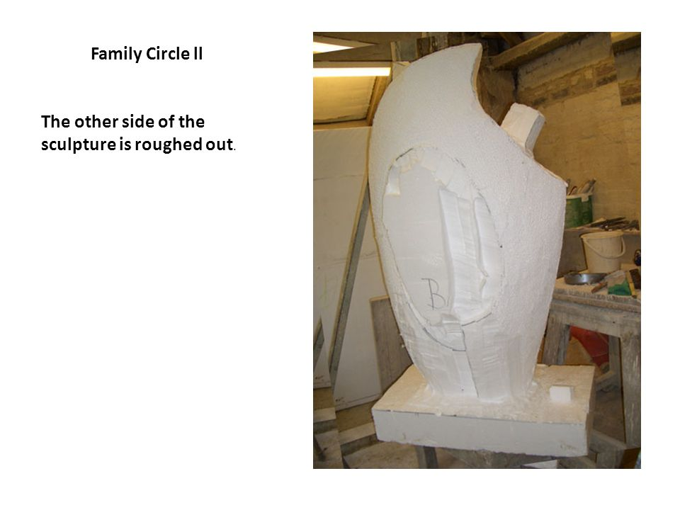 Family Circle ll The other side of the sculpture is roughed out.