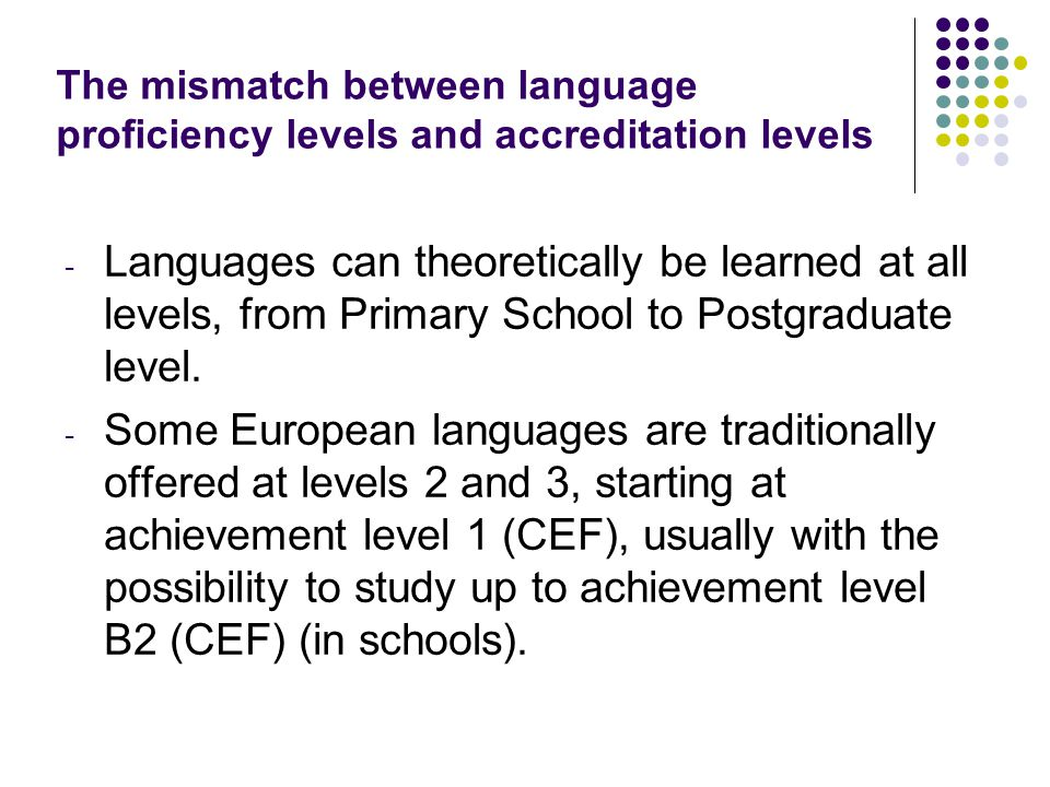 The mismatch between language proficiency levels and accreditation levels - Languages can theoretically be learned at all levels, from Primary School