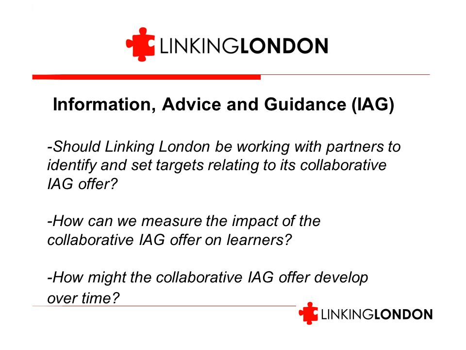 Information, Advice and Guidance (IAG) -Should Linking London be working with partners to identify and set targets relating to its collaborative IAG offer.