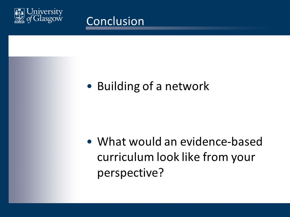 Conclusion Building of a network What would an evidence-based curriculum look like from your perspective