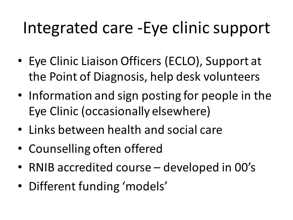 Integrated care -Eye clinic support Eye Clinic Liaison Officers (ECLO), Support at the Point of Diagnosis, help desk volunteers Information and sign p