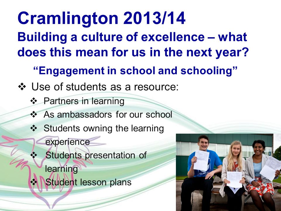Cramlington 2013/14 Building a culture of excellence – what does this mean for us in the next year.