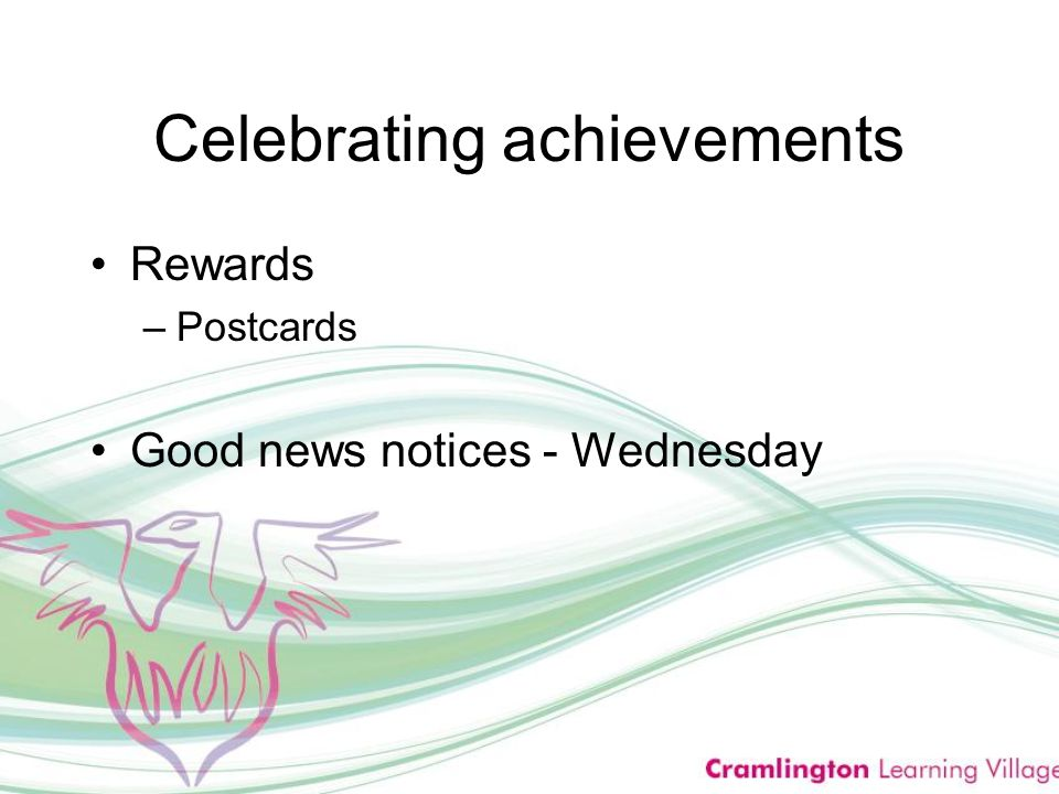 Celebrating achievements Rewards –Postcards Good news notices - Wednesday