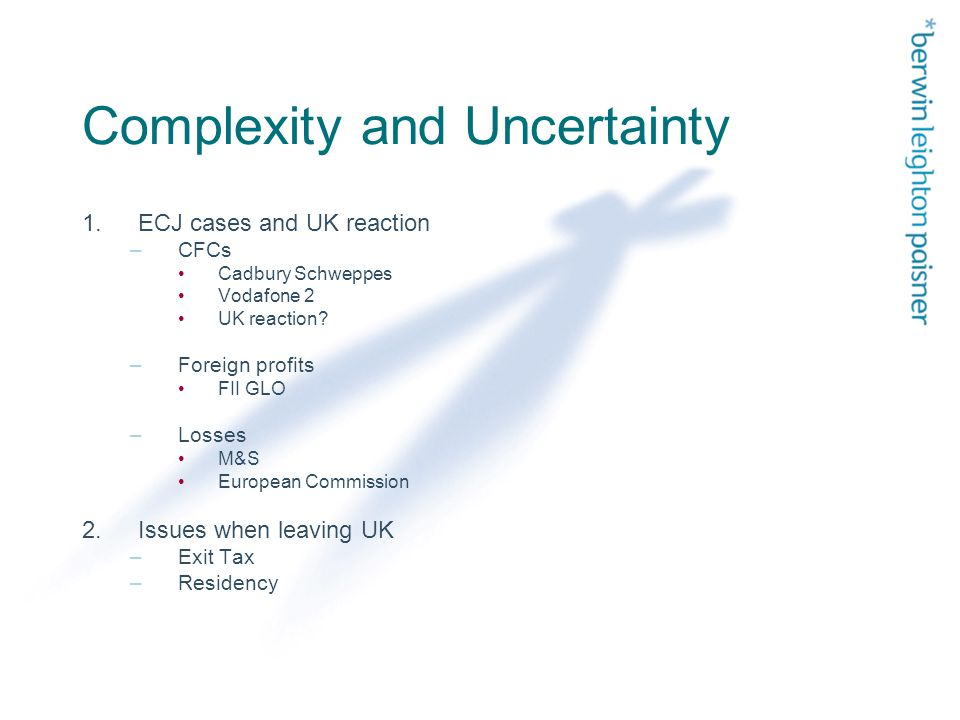 Complexity and Uncertainty 1.ECJ cases and UK reaction –CFCs Cadbury Schweppes Vodafone 2 UK reaction.