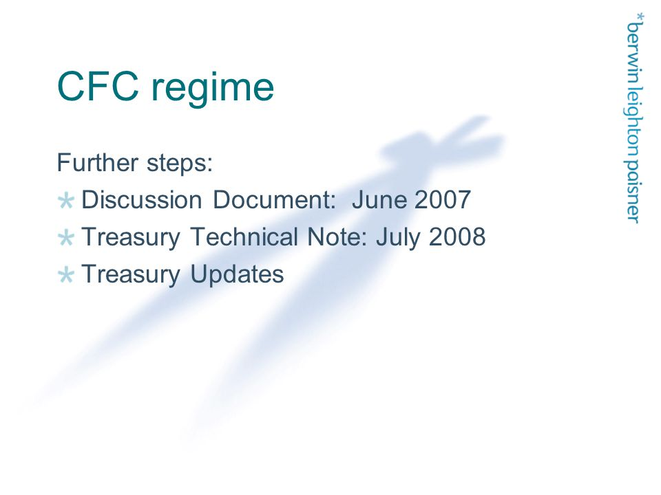 CFC regime Further steps: Discussion Document: June 2007 Treasury Technical Note: July 2008 Treasury Updates