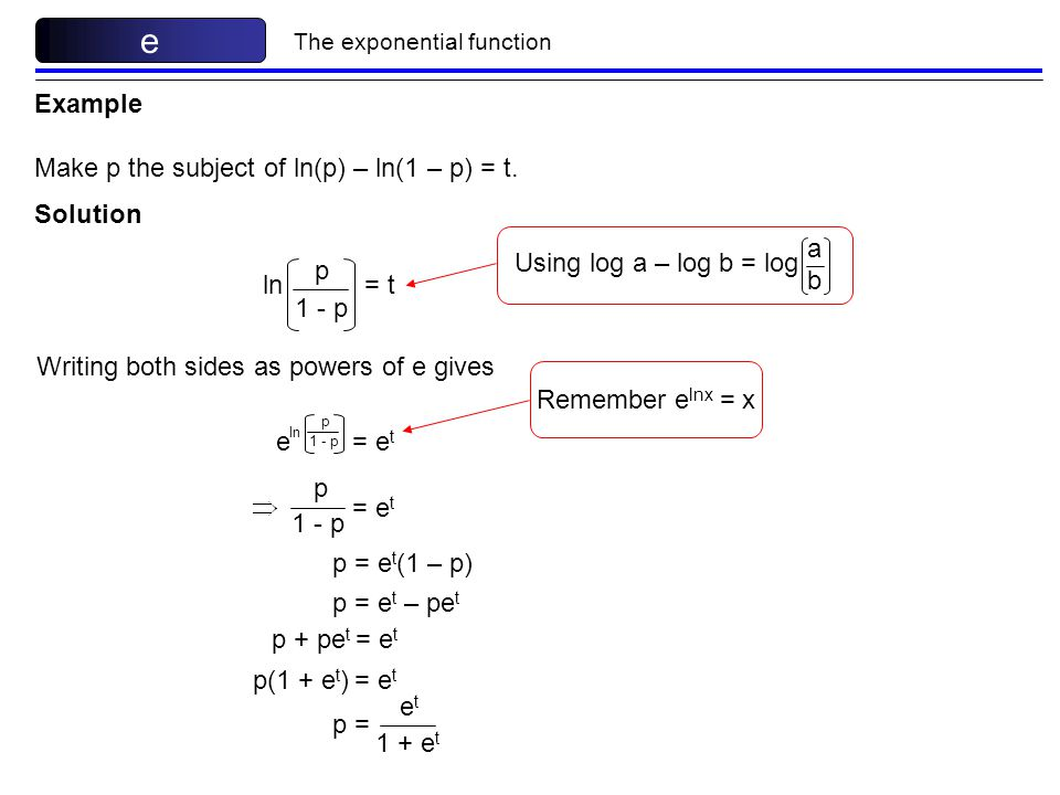 Solution The exponential function e p 1 - p ln = t Using log a – log b = log abab Writing both sides as powers of e gives e p 1 - p ln = e t Remember