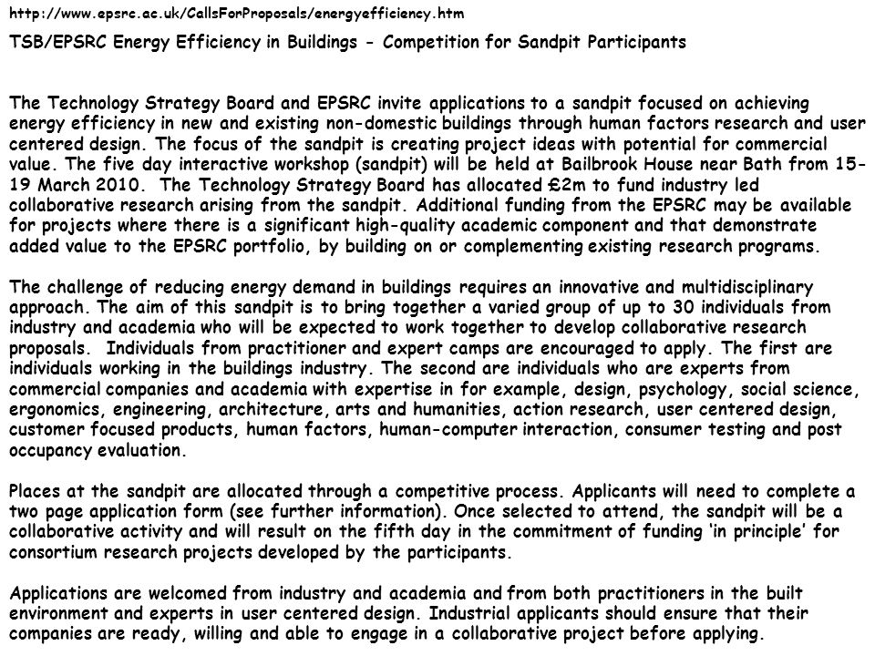 TSB/EPSRC Energy Efficiency in Buildings - Competition for Sandpit Participants The Technology Strategy Board and EPSRC invite applications to a sandpit focused on achieving energy efficiency in new and existing non-domestic buildings through human factors research and user centered design.