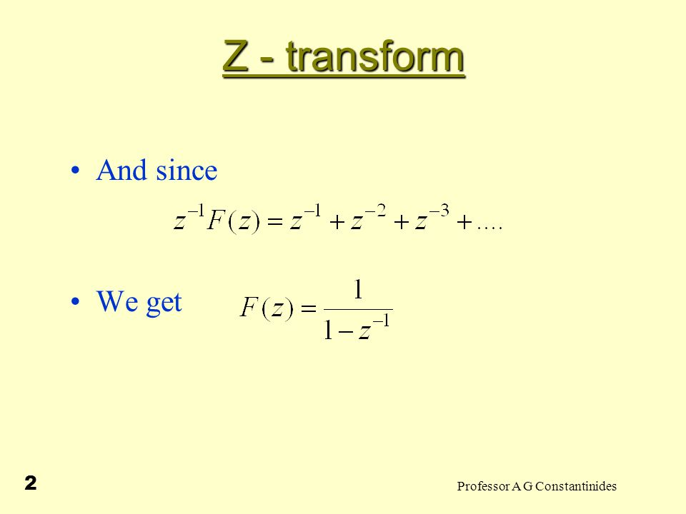 Professor A G Constantinides 2 Z - transform And since We get