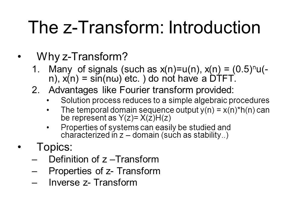 The z-Transform: Introduction Why z-Transform.