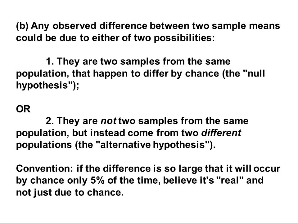 (b) Any observed difference between two sample means could be due to either of two possibilities: 1.
