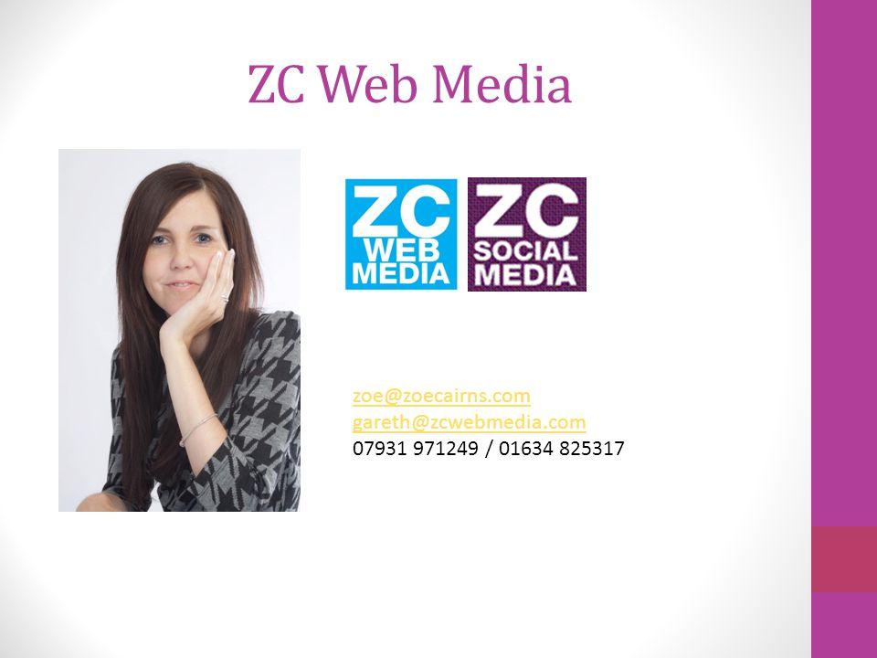 ZC Web Media zoe@zoecairns.com gareth@zcwebmedia.com 07931 971249 / 01634 825317