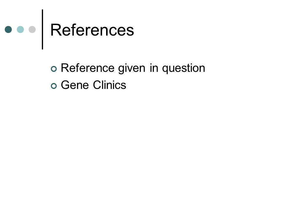 References Reference given in question Gene Clinics