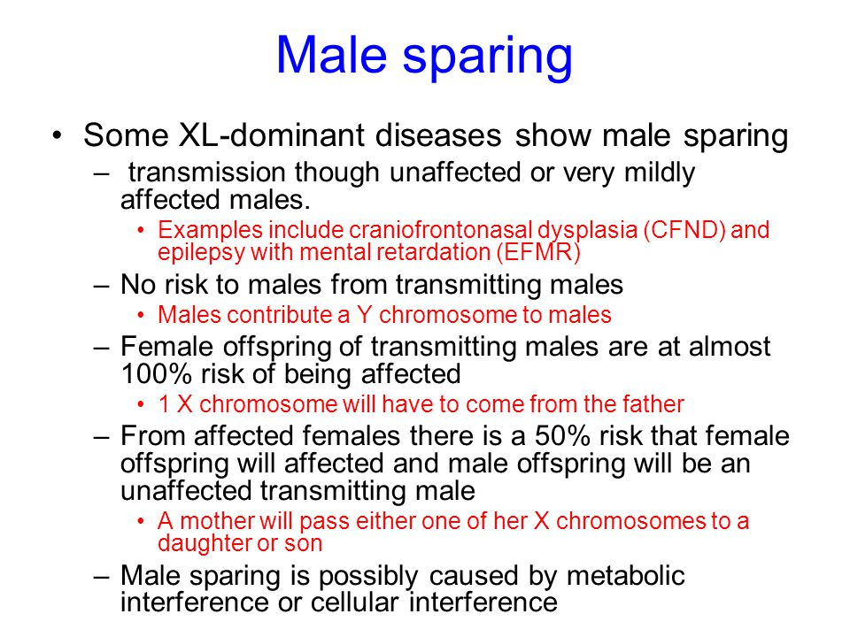 Male sparing Some XL-dominant diseases show male sparing – transmission though unaffected or very mildly affected males. Examples include craniofronto