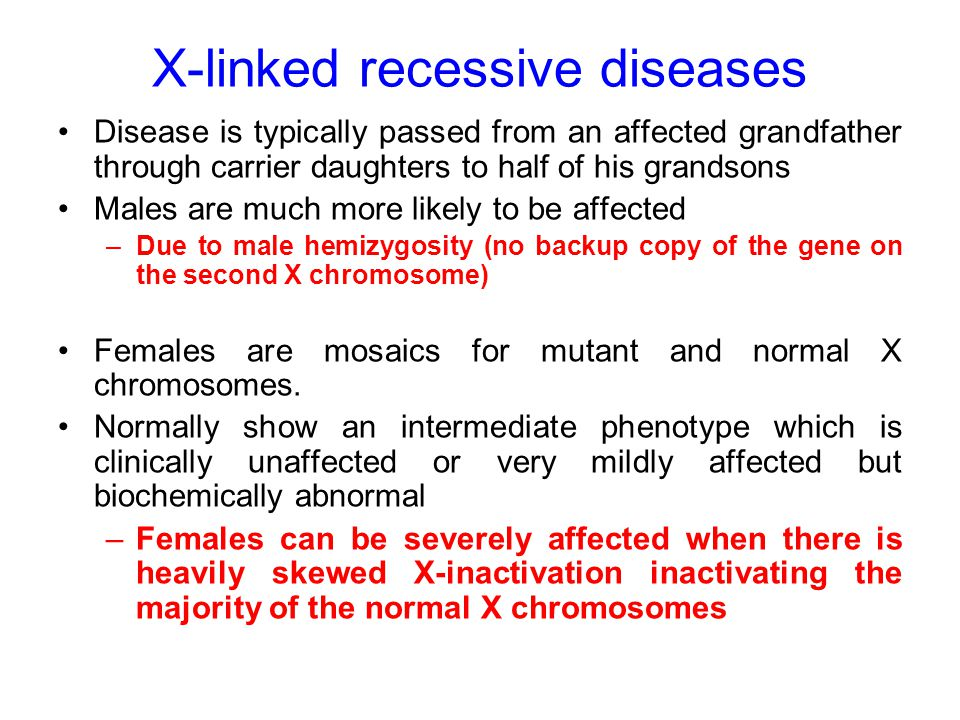 X-linked recessive diseases Disease is typically passed from an affected grandfather through carrier daughters to half of his grandsons Males are much