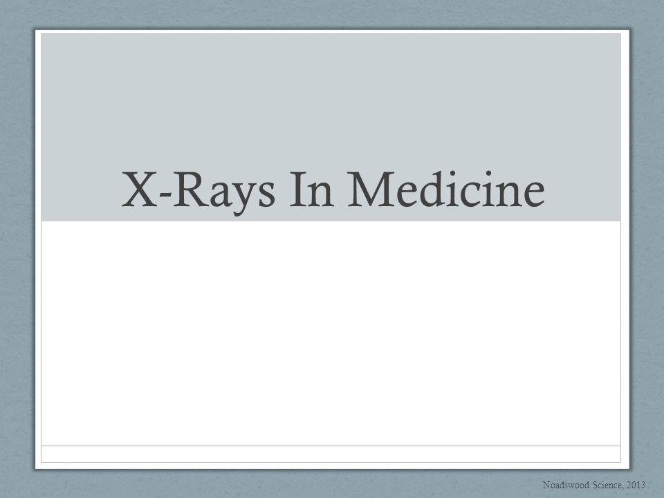 X-Rays In Medicine To know how x-rays are used in medical physics Sunday, October 05, 2014
