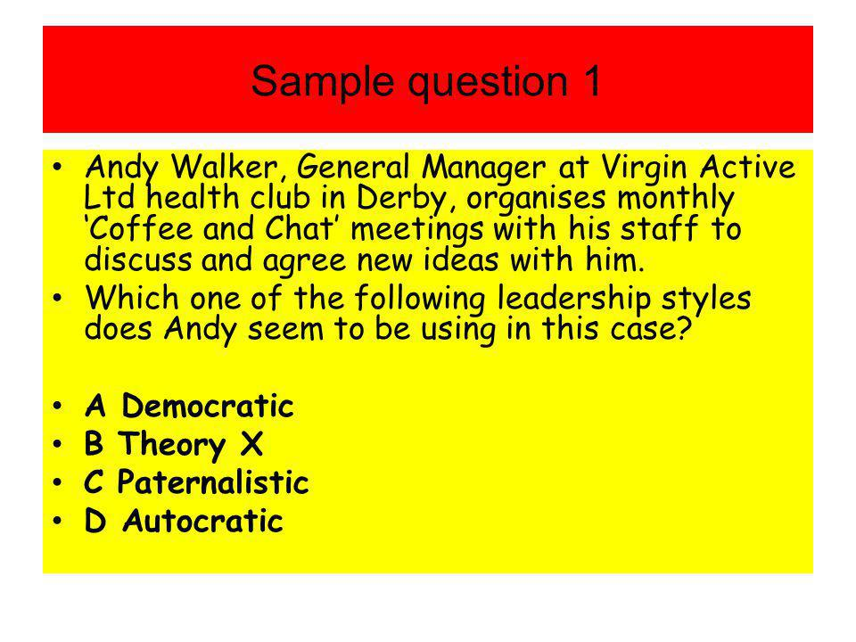 Sample question 1 Andy Walker, General Manager at Virgin Active Ltd health club in Derby, organises monthly 'Coffee and Chat' meetings with his staff