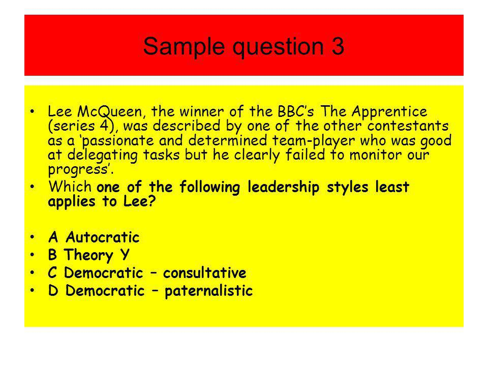 Sample question 3 Lee McQueen, the winner of the BBC's The Apprentice (series 4), was described by one of the other contestants as a 'passionate and d