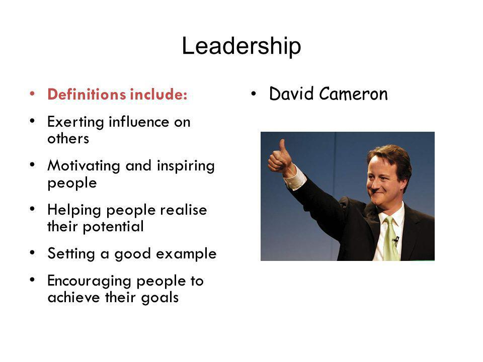 Leadership Definitions include: Exerting influence on others Motivating and inspiring people Helping people realise their potential Setting a good exa