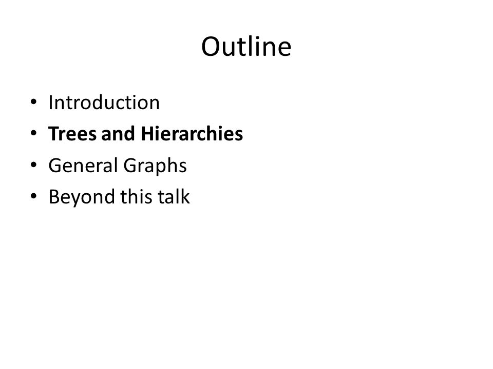 Outline Introduction Trees and Hierarchies General Graphs Beyond this talk