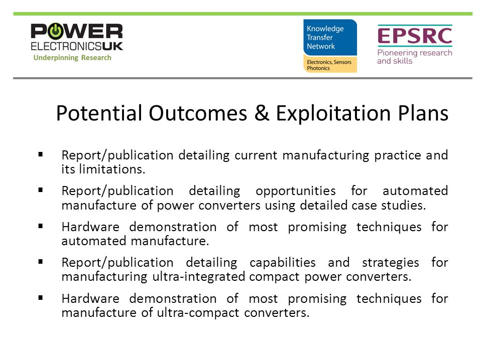 Potential Outcomes & Exploitation Plans  Report/publication detailing current manufacturing practice and its limitations.  Report/publication detail