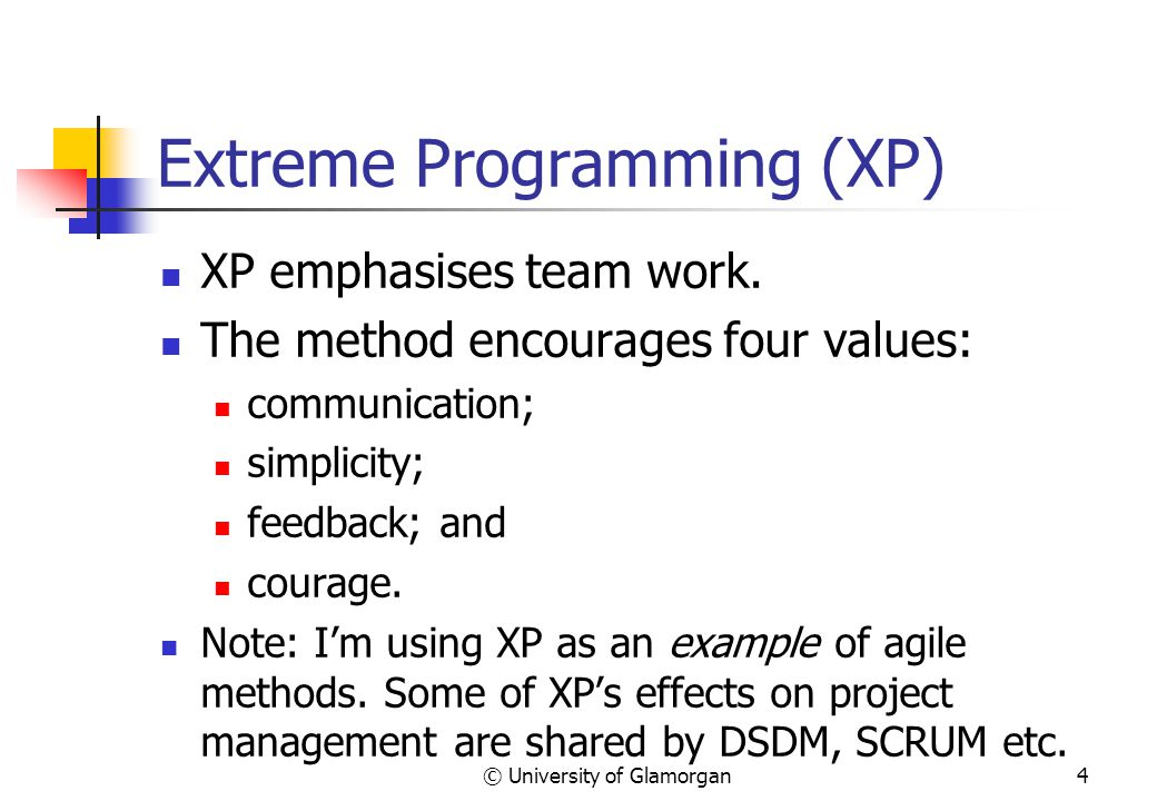 © University of Glamorgan4 Extreme Programming (XP) XP emphasises team work.