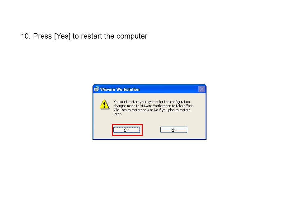 10. Press [Yes] to restart the computer
