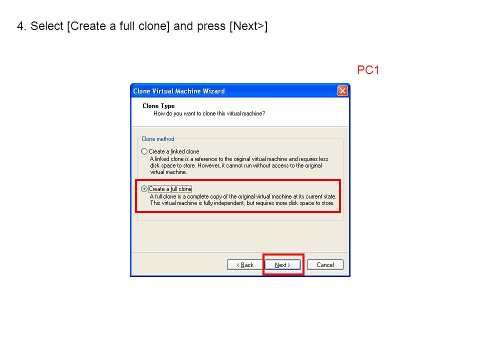 4. Select [Create a full clone] and press [Next>] PC1