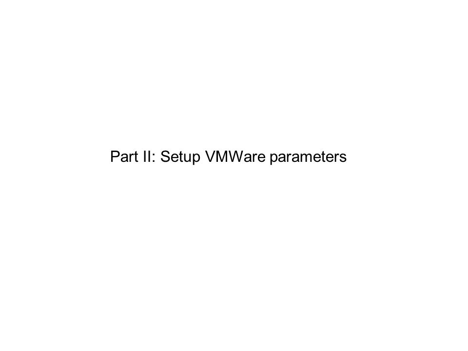 Part II: Setup VMWare parameters