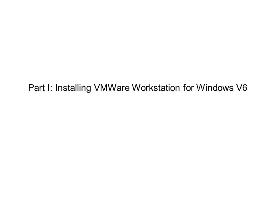 Part I: Installing VMWare Workstation for Windows V6