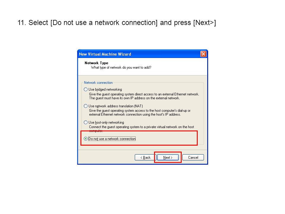 11. Select [Do not use a network connection] and press [Next>]