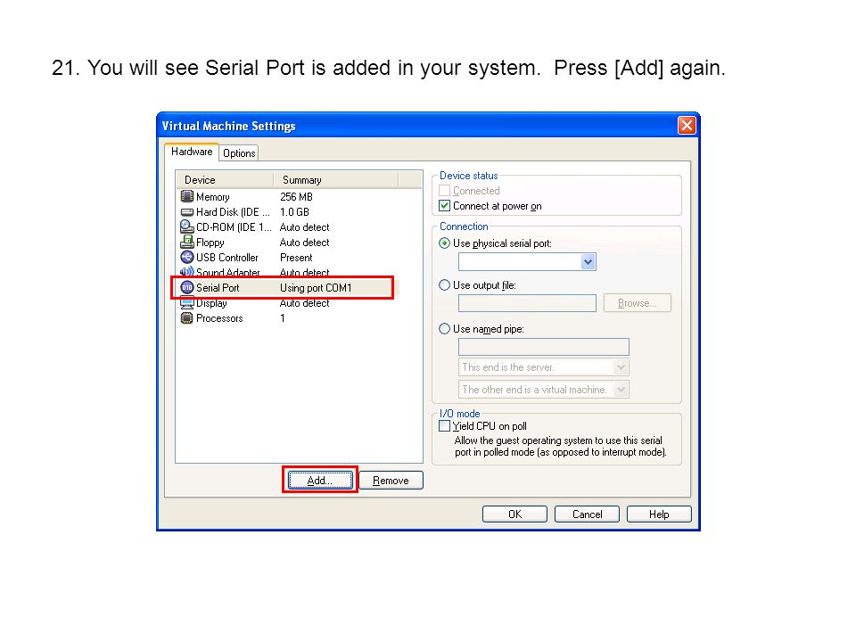 21. You will see Serial Port is added in your system. Press [Add] again.