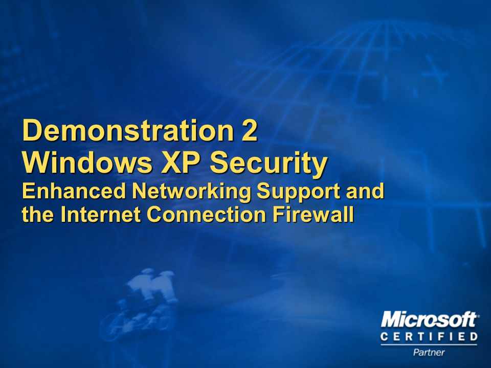Demonstration 2 Windows XP Security Enhanced Networking Support and the Internet Connection Firewall