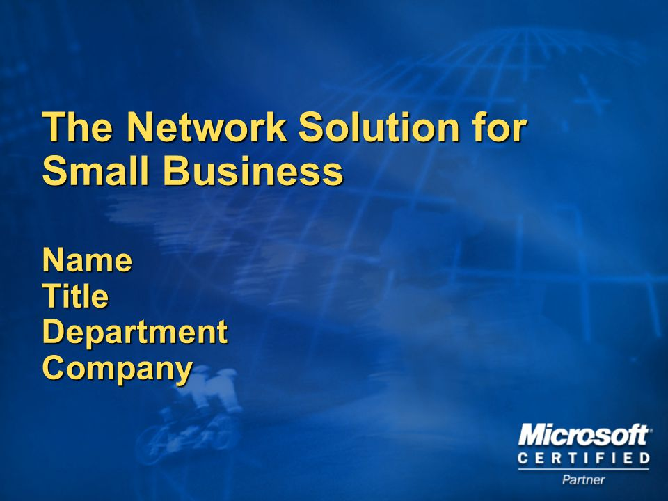 The Network Solution for Small Business Name Title Department Company