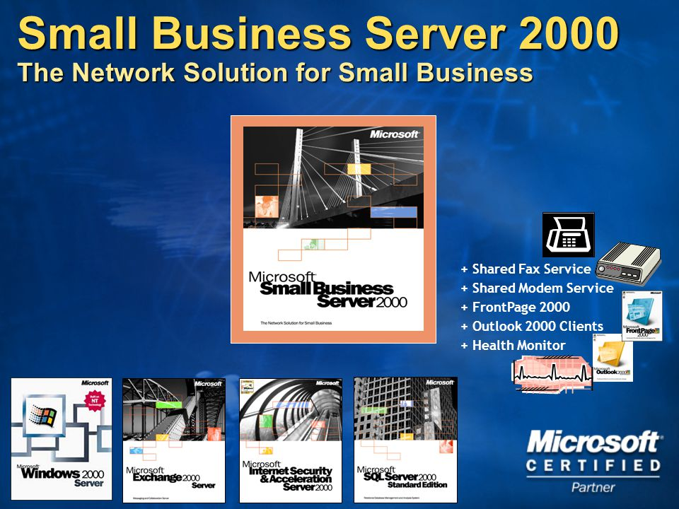 Small Business Server 2000 The Network Solution for Small Business + Shared Fax Service + Shared Modem Service + FrontPage 2000 + Outlook 2000 Clients + Health Monitor
