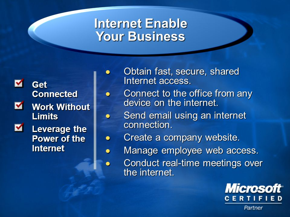 Get Connected Work Without Limits Leverage the Power of the Internet Obtain fast, secure, shared Internet access.