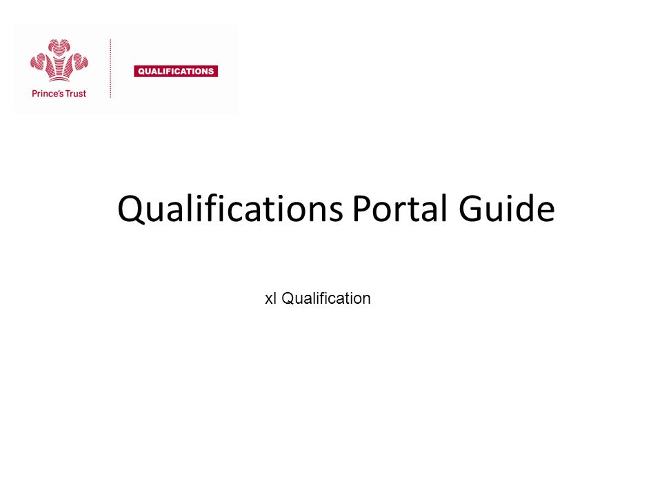 Qualifications Portal Guide xl Qualification