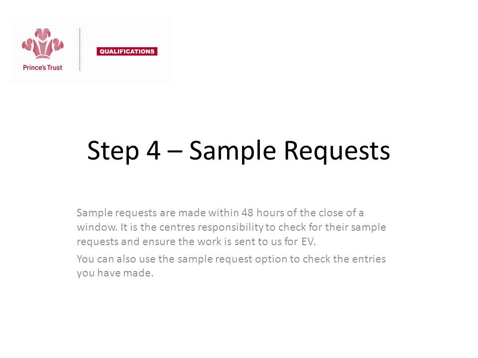 Step 4 – Sample Requests Sample requests are made within 48 hours of the close of a window. It is the centres responsibility to check for their sample