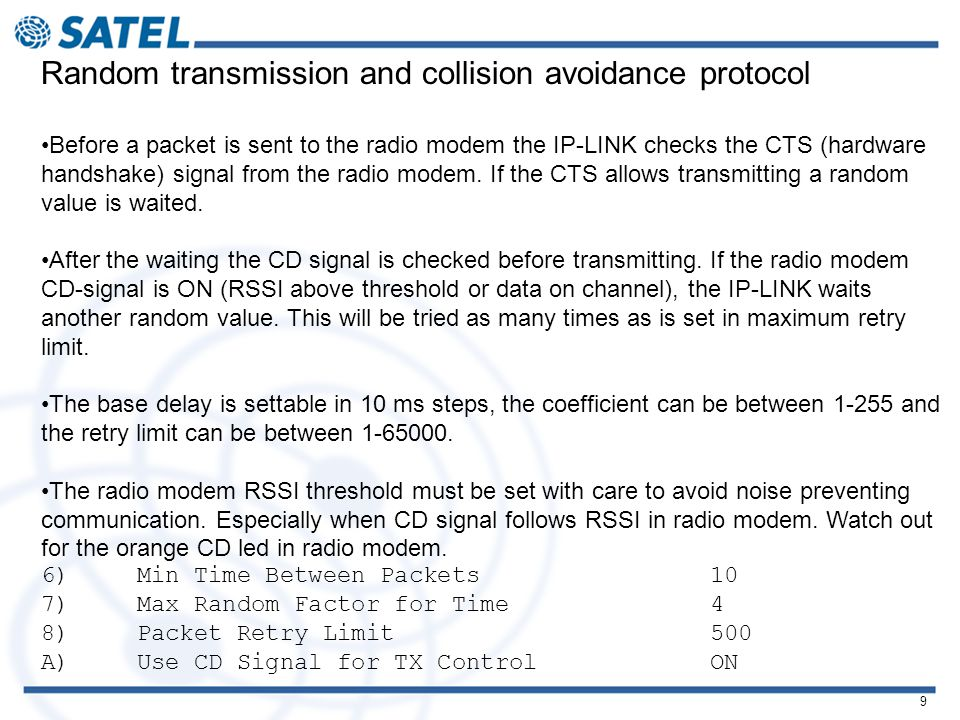 9 Random transmission and collision avoidance protocol Before a packet is sent to the radio modem the IP-LINK checks the CTS (hardware handshake) signal from the radio modem.