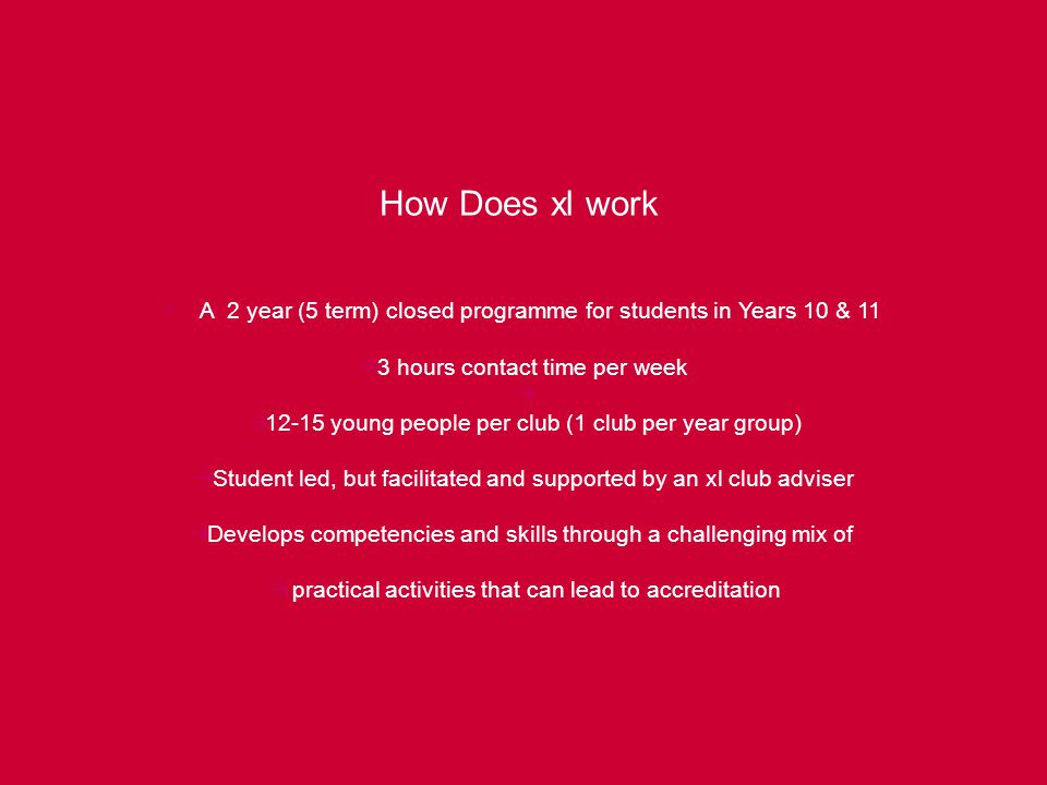 xl Aims  Re-engage young people into education, increase retention and promote inclusion  Achieve accreditation which rewards students for effort/input rather than academic achievement.