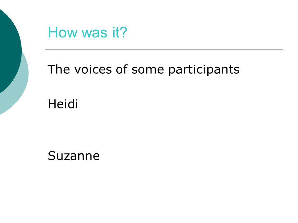 How was it? The voices of some participants Heidi Suzanne