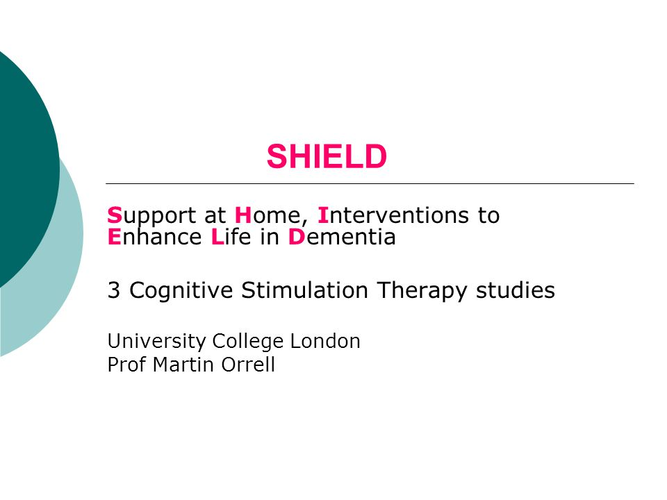 SHIELD Support at Home, Interventions to Enhance Life in Dementia 3 Cognitive Stimulation Therapy studies University College London Prof Martin Orrell