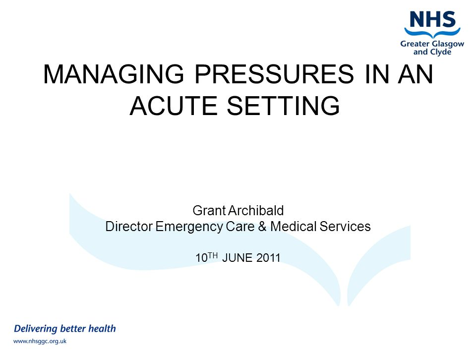 Managing Pressures in an Acute Setting Response to managing key pressures in system (2) System wide Improvement Action Plan for Unscheduled Care (ATOS) March 2011 – Flow Mapping Local team engagement to identify patient processes May 2011 – Stakeholder Engagement Event – whole system Presentation of data analysis Identified key priority issues to be addressed 17 th June 2011 – Stakeholder Event to agree future workplan
