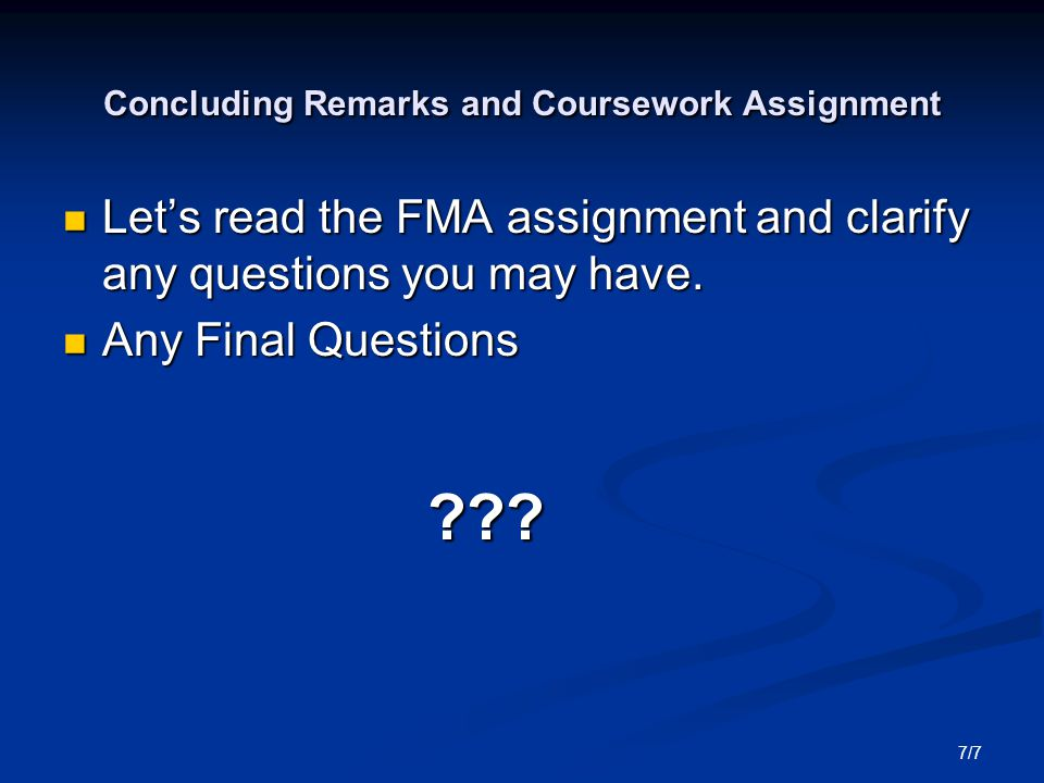7/7 Concluding Remarks and Coursework Assignment Let's read the FMA assignment and clarify any questions you may have.