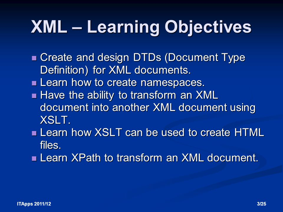 14/25 ITApps 2011/12 Why make use of XML and the importance of it in the business world XML languages are being developed for many areas of document processing and e-commerce.