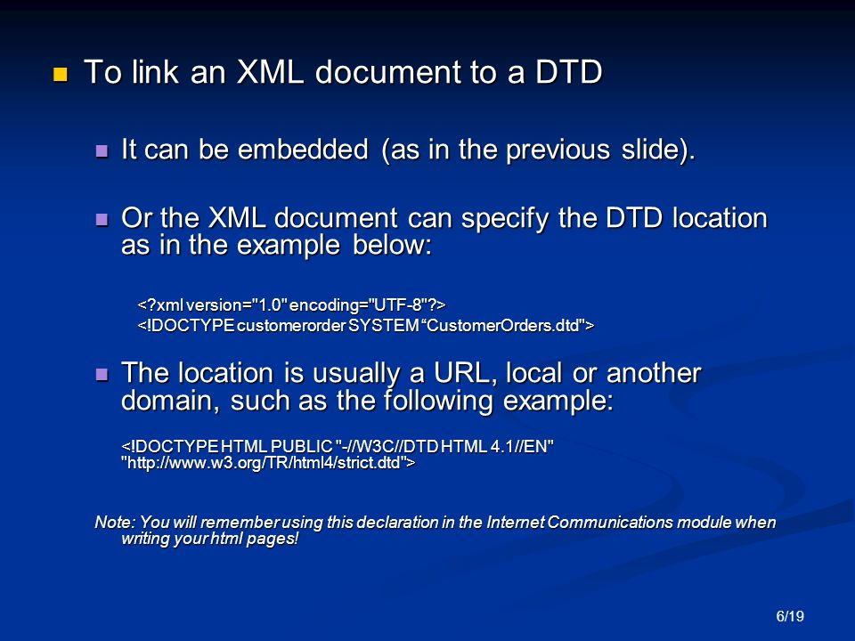 6/19 To link an XML document to a DTD To link an XML document to a DTD It can be embedded (as in the previous slide).