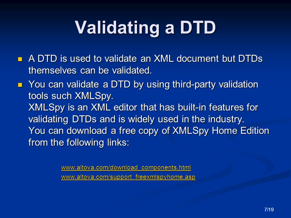 8/19 Validating a DTD example Let's open the following DTD in XMLSpy: Let's open the following DTD in XMLSpy: Filename: DTDErrorEmployeeExample.dtd Filename: DTDErrorEmployeeExample.dtd Can you spot the error?