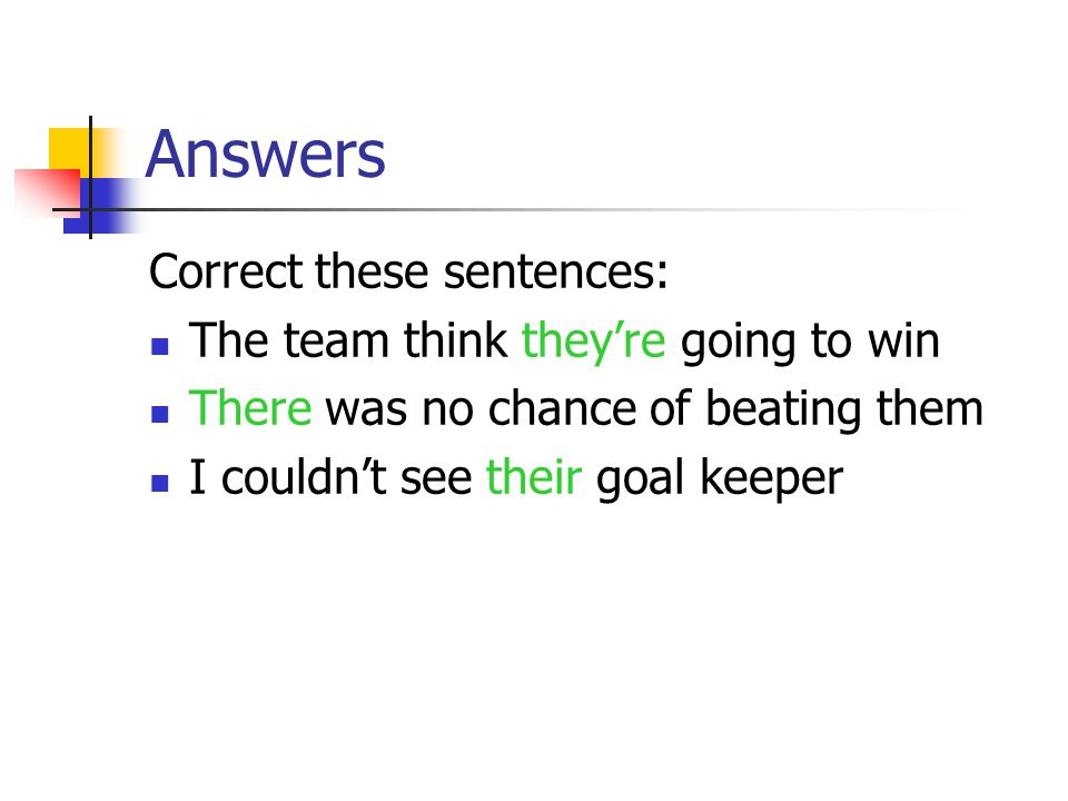 Answers Correct these sentences: The team think they're going to win There was no chance of beating them I couldn't see their goal keeper