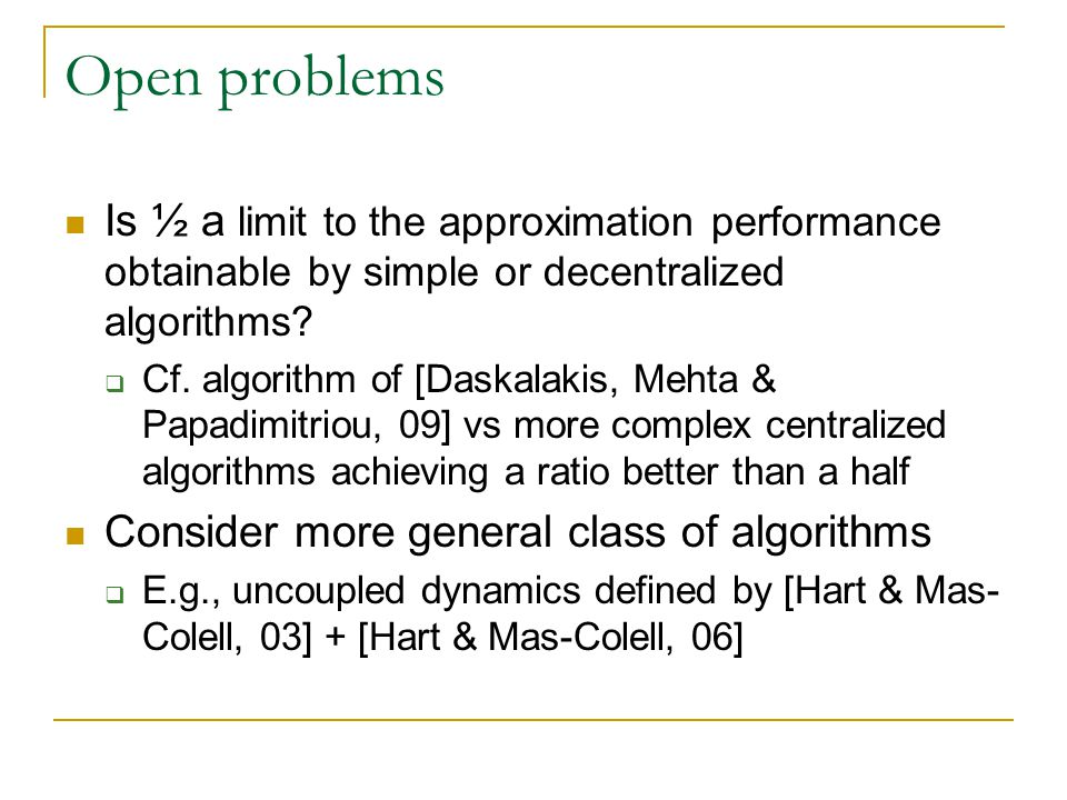 Open problems Is ½ a limit to the approximation performance obtainable by simple or decentralized algorithms.