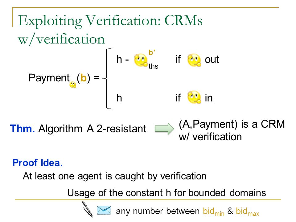 Exploiting Verification: CRMs w/verification At least one agent is caught by verification Usage of the constant h for bounded domains any number betwe